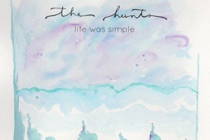 The Hunts - Life Was Simple EP